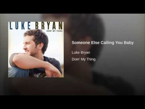 Someone Else Calling You Baby (2009) (Song) by Luke Bryan