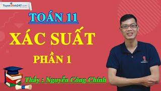 Xác suất (Phần 1) – Môn Toán 11 – Thầy giáo: Nguyễn Công Chính.