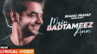 Main Badtameez (Official Lyrical Video) | Bhanu Pratap Agnihotri | Latest Punjabi Song 2020