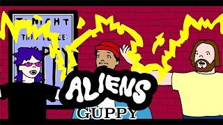 """GUPPY – """"Aliens"""""""