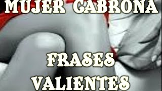 Mujer Cabrona: Frases Valientes