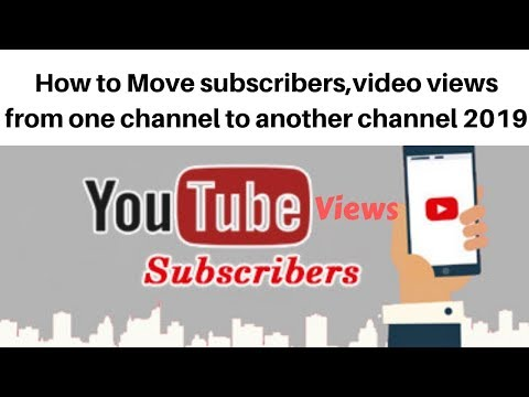 How to Move subscribersvideo views from one channel to another channel 2019