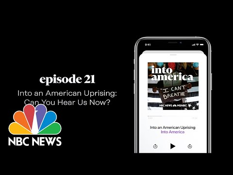 Into an American Uprising: Can You Hear Us Now?| Into America Podcast – Ep. 21 | NBC News and MSNBC
