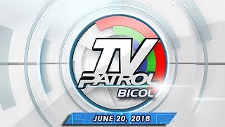 TV Patrol Bicol - June 20, 2018