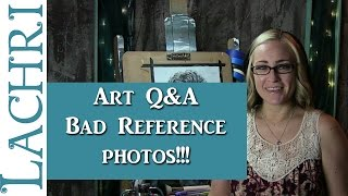 Art Q&A - What to do with bad client reference photos - w/ Lachri