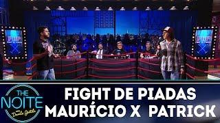 Fight De Piadas Maurício Meirelles X Patrick Maia   Ep.1 | The Noite (140318)