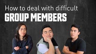 How to Deal With Difficult Group Project Members