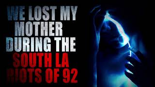 """""""We lost my mother during the South LA Riots of 92"""" (Part 2)   Creepypasta Storytime"""