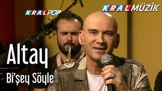 Altay - Bi'şey Söyle  (Kral Pop Akustik)