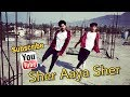 Sher aaya Sher Dance Video by Shubham & Deepak