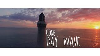 Gone by Day Wave / lyrics