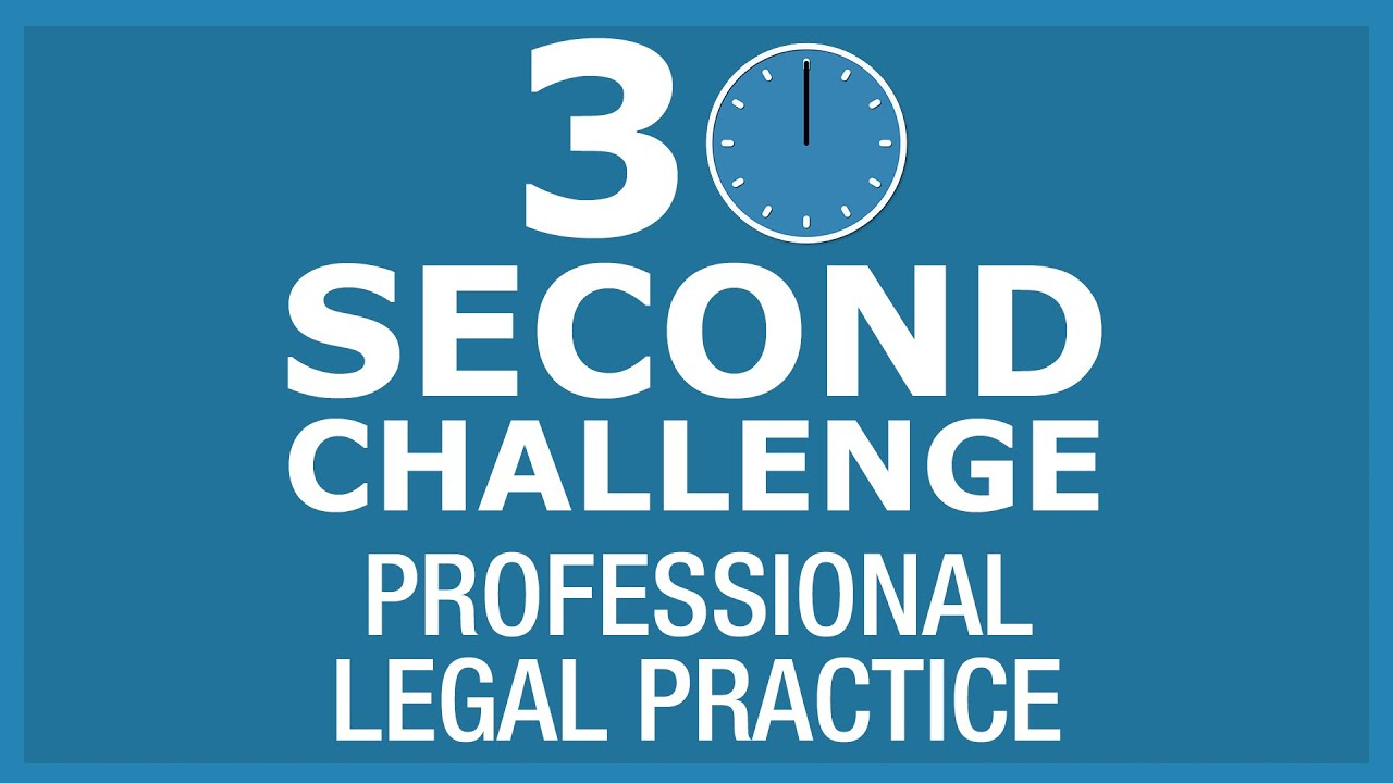 30 Second Challenge - Professional Legal Practice