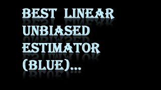#Best Linear Unbiased Estimator(BLUE):-