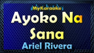 Ayoko Na Sana - Karaoke version in the style of Ariel Rivera