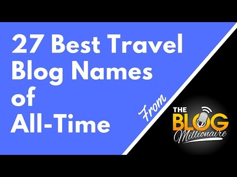 , title : '27 Best Travel Blog Names of All-Time - Each of These Travel Blog Names are Clever and Cool