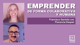 Emprender de forma colaborativa y humana | Francisco Santolo con Florencia Despet