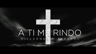 Hillsong en Español | A Ti Me Rindo (LETRA) | I Surrender en Español