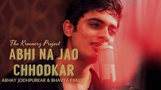 Abhi Na Jao - The Kroonerz Project Version | Feat. Bhavya Pandit & Abhay Jodhpurkar
