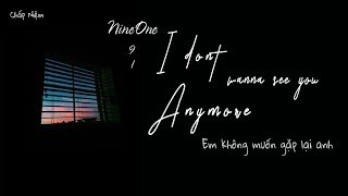 [Vietsub] I don't wanna see you anymore - NineOne