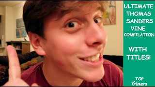 Ultimate Thomas Sanders Vine Compilation w/ Titles - All Thomas Sanders Vines  - Top Viners ✔