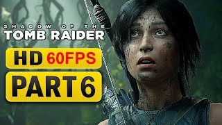 Shadow of the Tomb Raider Gameplay Walkthrough Part 6 [1080p HD 60FPS ] - No Commentary