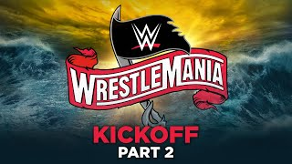 The Only WrestleMania Too Big for Just One Night continues with the WrestleMania 36 Kickoff Part 2, full of late-breaking news and analysis before The Showcase of The Immortals! #WrestleMania  GET YOUR 1st MONTH of WWE NETWORK for FREE: http://wwe.yt/wwenetwork --------------------------------------------------------------------- Follow WWE on YouTube for more exciting action! --------------------------------------------------------------------- Subscribe to WWE on YouTube: http://wwe.yt/ Check out WWE.com for news and updates: http://goo.gl/akf0J4 Find the latest Superstar gear at WWEShop: http://shop.wwe.com ------------------------------------ WWE on Social Media ------------------------------------ Twitter: https://twitter.com/wwe Facebook: https://www.facebook.com/wwe Instagram: https://www.instagram.com/wwe/ Reddit: https://www.reddit.com/user/RealWWE Giphy: https://giphy.com/wwe --------------------------------------------- Check out our other channels! --------------------------------------------- The Bella Twins: https://www.youtube.com/thebellatwins UpUpDownDown: https://www.youtube.com/upupdowndown WWEMusic: https://www.youtube.com/wwemusic Total Divas: https://www.youtube.com/wwetotaldivas  #WWE #wrestling #prowrestling