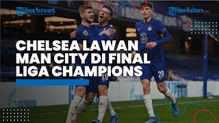 Menang 2-0, Chelsea Singkirkan Real Madrid, The Blues Lawan Manchester City di Final Liga Champions
