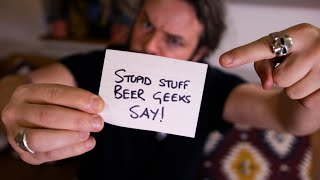 Stupid Stuff Beer Geeks Say – Translated!   The Craft Beer Channel