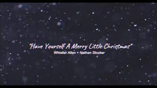 """have yourself a merry little christmas"" (cover) - whistler allen + nathan stocker"