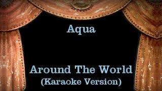 Aqua - Around The World - Lyrics (Karaoke Version)