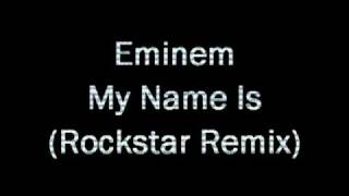Eminem - My Name Is (Rockstar Remix)