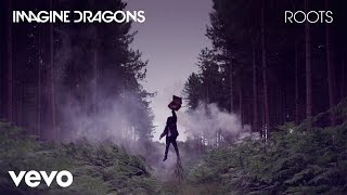 Imagine Dragons   Roots (Audio)