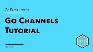 Go Basic Channels Tutorial