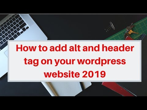 How to add alt and header tag on your wordpress website 2019