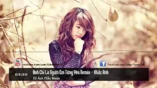 Khắc Anh   Anh Chỉ Là Người Em Từng Yêu Remix   Dj Trường Hexi Mix   Việt Mix 2014 360p