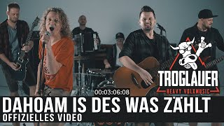 TROGLAUER   DAHOAM IS DES WAS ZÄHLT (Offizielles Video)