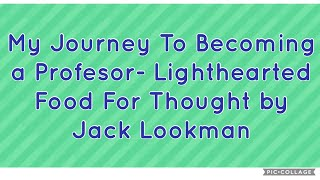 My Journey to becoming a Profesor- Lighthearted food for thought by Jack Lookman