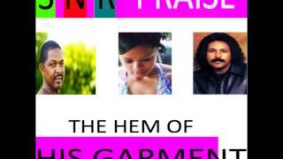 THE HEM OF HIS GARMENT/ 3 N R PRAISE(NEW 2014)