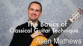 The Basics of Classical Guitar Technique (the fundamentals)