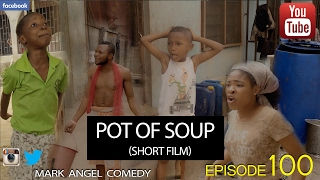POT OF SOUP - Short Film (Mark Angel Comedy) (Episode 100)