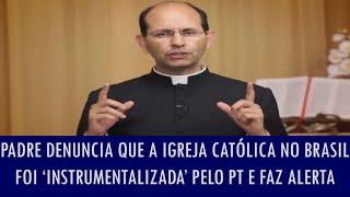 PADRE DENUNCIA A INSTRUMENTALIZAÇÃO DA IGREJA PELO PT