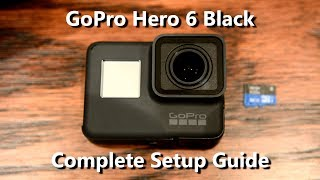 GoPro Hero 6 Black - Complete Setup, Connect to GoPro App, Features and More
