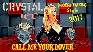 "DIETER BOHLEN STYLE  -2017- CRYSTAL ICE - CALL ME YOUR LOVER /Music by IGOR SOROKIN "" DiscoBonus """