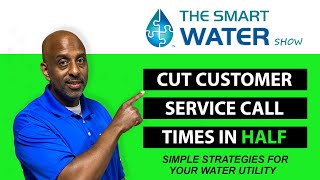 Cutting Water Utility Call Times and Volumes in Half