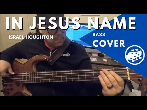 In Jesus Name – Israel Houghton (Bass Cover)