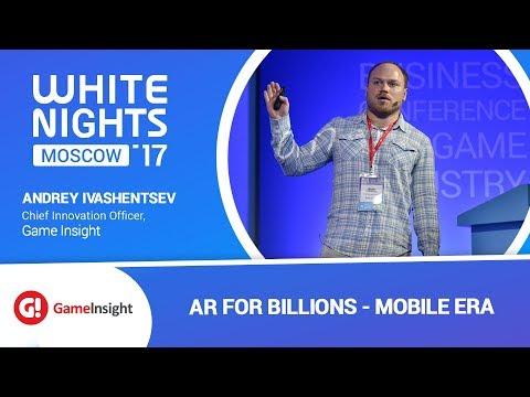 Andrey Ivashentsev (Game Insight) - AR for Billions - Mobile Era