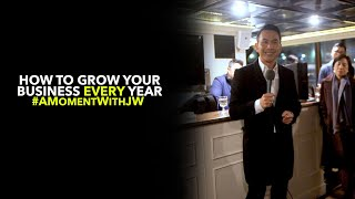 A Moment With JW | How To Grow Your Business Every Year