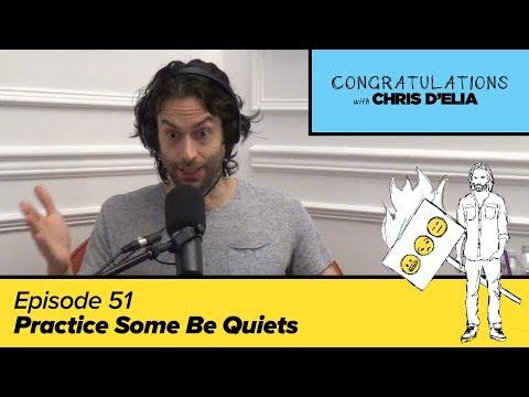 Congratulations Podcast w/ Chris D'Elia | EP51 - Practice Some Be Quiets