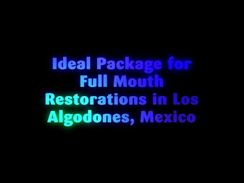 Ideal Package for Full Mouth Restorations in Los Algodones, Mexico