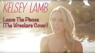 Kelsey Lamb - Leave The Pieces (The Wreckers Cover)